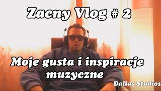 Zacny Vlog # 2 - Moje gusta i inspiracje muzyczne