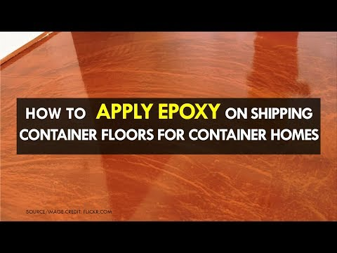 How to Apply Epoxy on Shipping Container Floors for Container Homes 2018 | SHELTERMODE