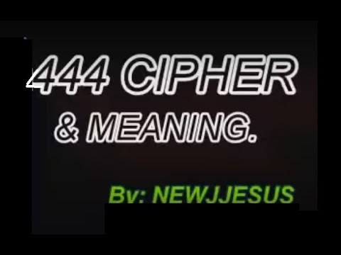 444 CIPHER: REAL MEANING!