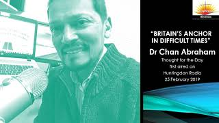 Dr Chan Abraham Britain's Anchor in Difficult Times