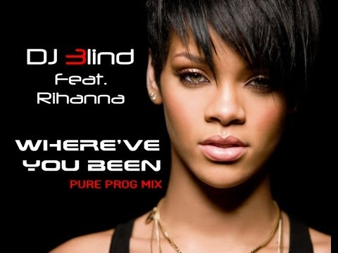 DJ Blind Feat Rihanna  Where Have You Been Pure Prog Mix