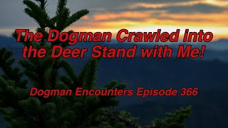 (The Dogman Crawled into the Deer Stand with Me!) Dogman Encounters Episode 366