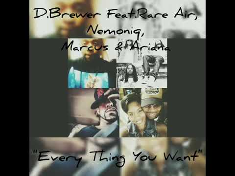 "D.Brewer~ ""Everything  You Want"" Feat. Rare Air, Nemoniq, Marcus & Ariana/ Recorded By Dj Ace"