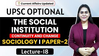 L18: | THE SOCIAL INSTITUTION | Paper 2 | Sociology for UPSC CSE/IAS | NCERT |MADHU JOSHI