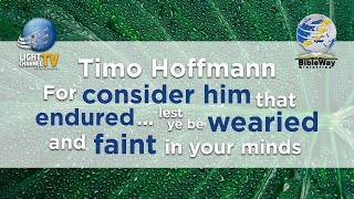 26. For consider him that endured... lest ye be wearied and faint in your minds - Timo Hoffmann