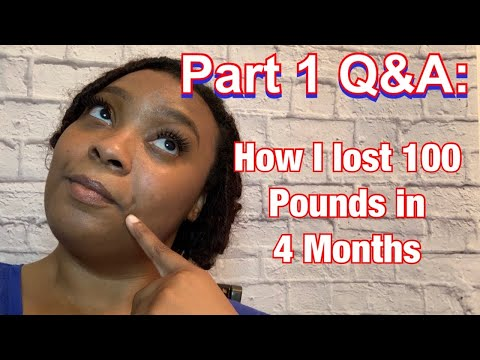 Part 1: Q&AHow I lost 100 pounds in 4 months