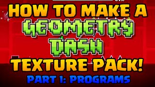 [Geometry Dash] How to make a Texture Pack (Part 1: Programs)
