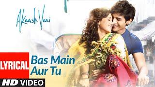 Akaash Vani: Bas Main Aur Tu Lyrical | Kartik Aaryan,Nushrat Bharucha |Nikhil D,Hitesh S, Luv Ranjan