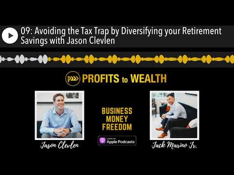 09:-avoiding-the-tax-trap-by-diversifying-your-retirement-savings-with-jason-clevlen