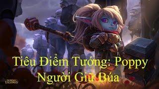 [Tiêu Điểm Tướng] Poppy - Người Giữ Búa