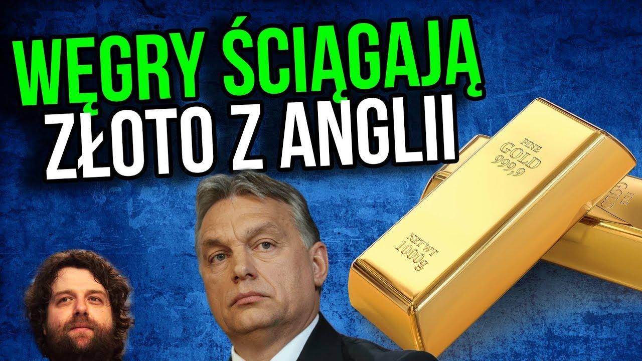 Węgry Ściągają Złoto z Londynu / Anglii – Orban Coś Wie? – Będzie Wojna?