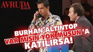 Burhan Altıntop Var Mısın Yok Musun'a katılırsa! - Avrupa Yakası