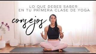 CONSEJOS PARA TU PRIMERA CLASE DE YOGA * yoga para principiantes en español*