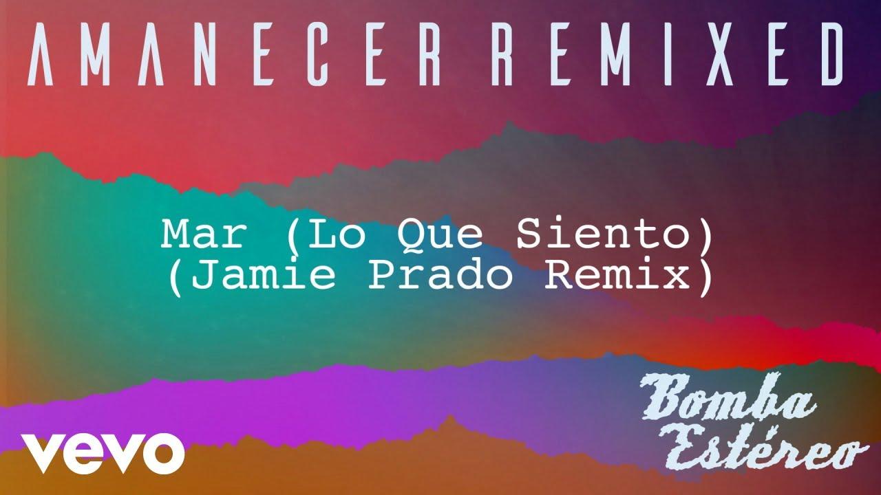 Bomba Estéreo - Mar (Lo Que Siento)(Jamie Prado Remix)[Audio]