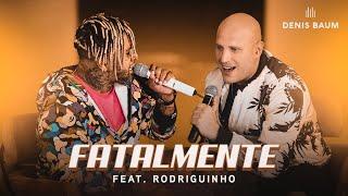 Denis Baum feat Rodriguinho - Fatalmente