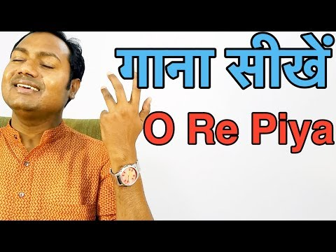 "How To Sing ""O Re Piya - Rahat Fateh Ali Khan"" Bollywood Singing Lessons/Tutorials By Mayoor"