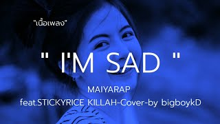 #เนื้อเพลง I'm SAD - MAIYARAP feat.STICKYRICE KILLAH-Cover-by bigboykD