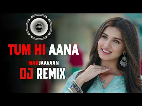 Tum Hi Aana Dj Remix Marjaavaan Jubin Nautiyal Mp3 Song