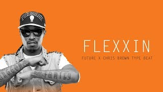 "*FREE* FUTURE x CHRIS BROWN Type Beat 2017 ""FLEXXIN"" 