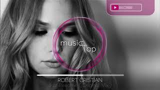 robert cristian just breathe original mix premiere
