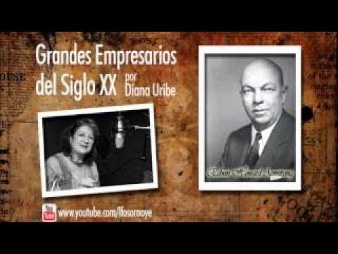 Grandes Empresarios del Siglo XX (Por Diana Uribe)