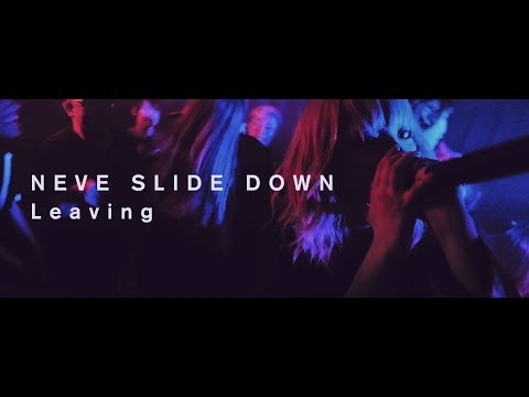 NEVE SLIDE DOWN - Leaving