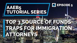 E05 Top 3 EB-5 Source of Funds Traps!