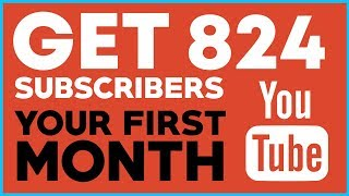 How To Get 824 Subscribers On Youtube YOUR FIRST MONTH