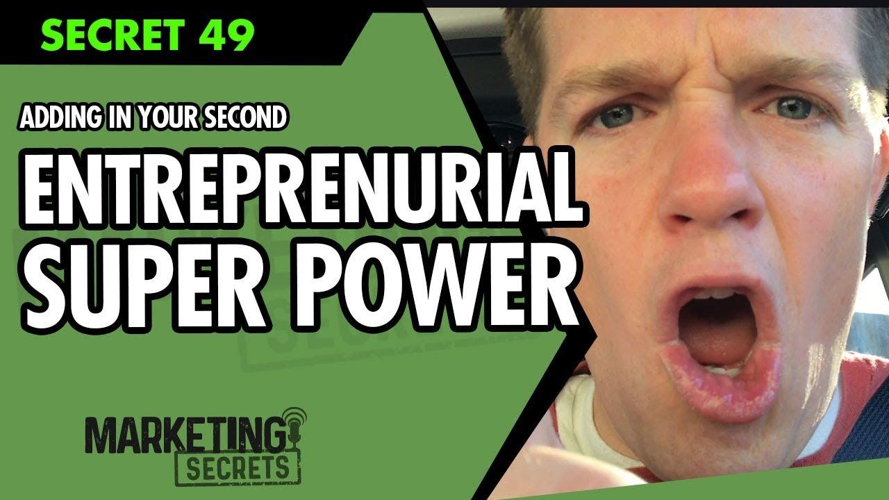 Secret #49: Adding In Your Second Entrepreneurial Super Power