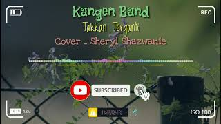 Kangen Band _ Takkan Terganti Cover Sheryl Shazwanie ( Unofficial Lyrics Video )