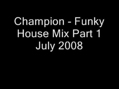 Champion - Funky House Mix Part 1
