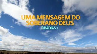 Uma mensagem do Soberano Senhor - Obadias 1 | Rev. Ediano Santos Pereira