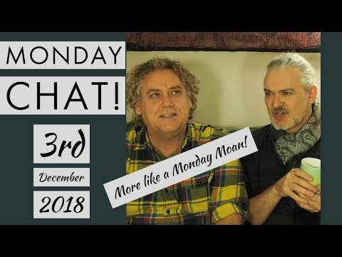 Monday Chat! 3rd December 2018