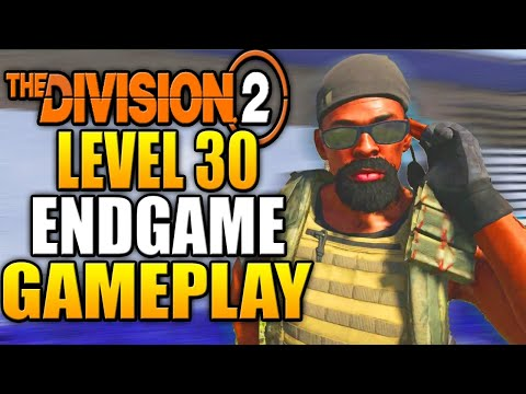 The Division 2  - LEVEL 30 ENDGAME GAMEPLAY