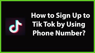 How to Sign Up to Tik Tok Account by using Phone Number-2019?