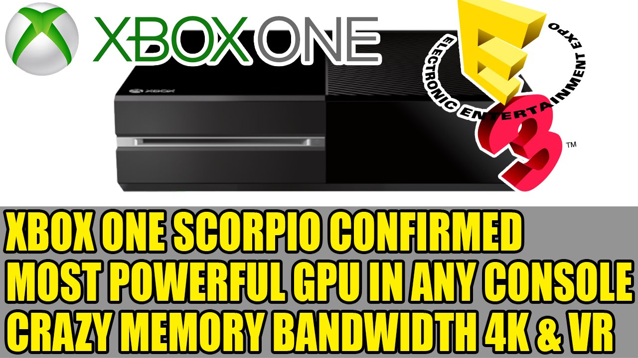 Xbox One Scorpio CONFIRMED | Most Powerful GPU in ANY Console | Crazy  Memory Bandwidth | 4K & VR