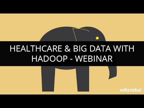 HealthCare & Big Data with Hadoop - Because Prevention is Better Than Cure | Webinar -1 | Edureka