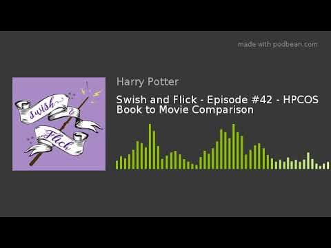 Swish and Flick - Episode #42 - HPCOS Book to Movie Comparison