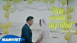 Em Là Cô Dâu Đẹp Nhất - Châu Khải Phong (MV 4K Official)