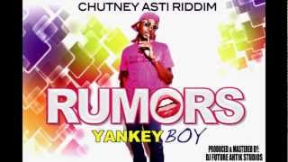 YANKEY BOY - RUMORS CHUTNEY ASTI RIDDIM  (CHUTNEY SOCA 2013)