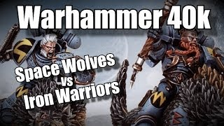 Hot Hot Iron Tossed on the Wolves - Iron Warriors vs Space Wolves Warhammer 40k Ep 48