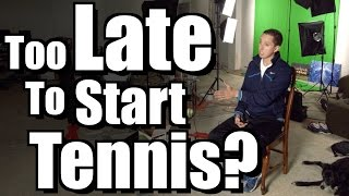 Too Late to Start Playing Tennis? - Ask Ian #28