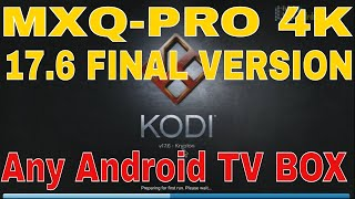 How to install KODI 17.6 on  MXQ PRO any Android TV BOX