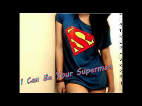 I can be your superman! (: I'll be there