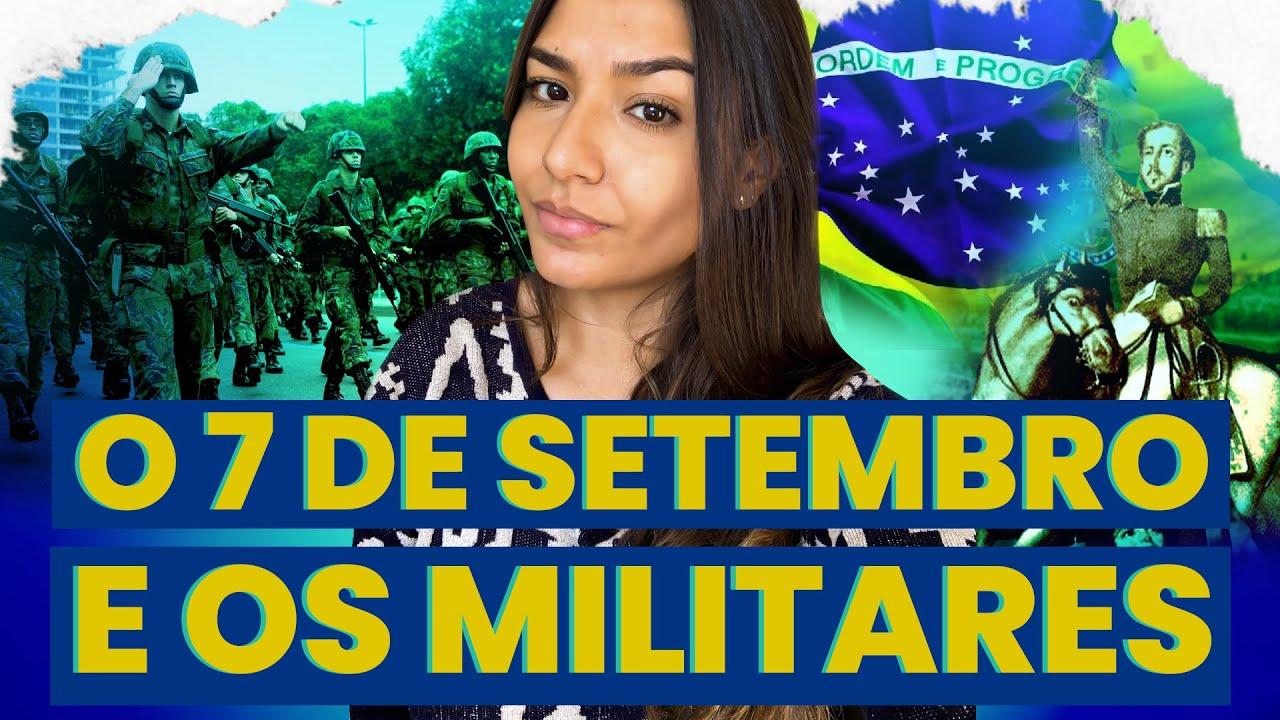 O 7 DE SETEMBRO E A SUA RELAÇÃO COM OS MILITARES   SEGUE O FIO 52