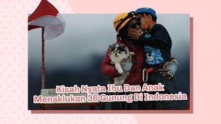 Mengharukan, Seorang Ibu Dan Anak Menaklukan 36 Puncak Gunung Di Indonesia   Orami Special Day