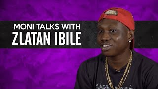 MONI TALKS ZLATAN IBILE INTERVIEW
