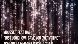 Mousse T. Feat Rae - Just Look How I Gave You Everything (Calavera & Manya Mashup 2014)