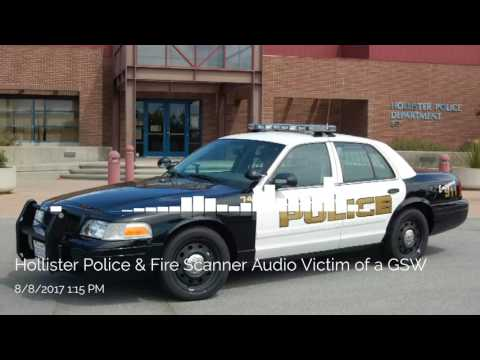Hollister Police & FIre Scanner Audio Victim of a Shooting 8/8/2017