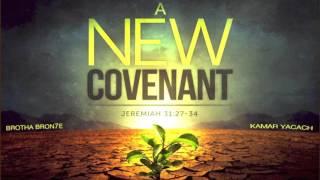 Brotha Bron7e ft Kamar Yacach - NEW COVENANT [Jeremiah 31:31]